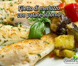 Filetto di merluzzo con patate al forno